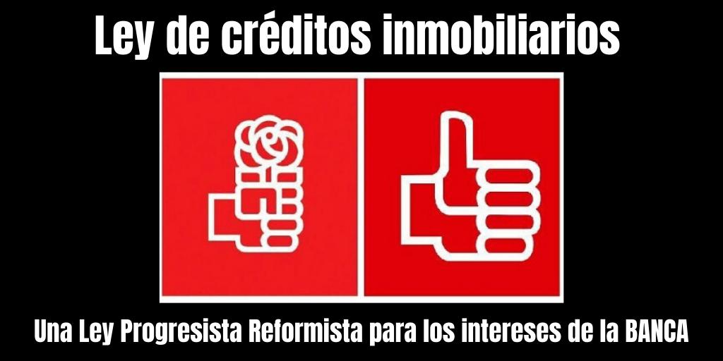 La ley de crédito Inmobiliario de PSOE,  complicidad con la banca